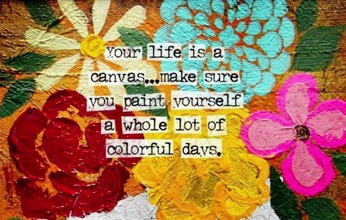 Inspiring Words:  Your Life is a Canvas