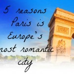 Five reasons why Paris is Europe's most romantic city