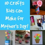 10 Crafts Kids Can Make For Mother's Day