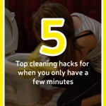Five Top Cleaning Hacks When You Only Have a Few Minutes