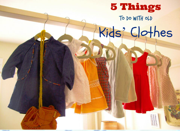 5 Things to Do With Old Kids' Clothes