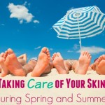 """Taking Care of Your Skin During Spring and Summer"""