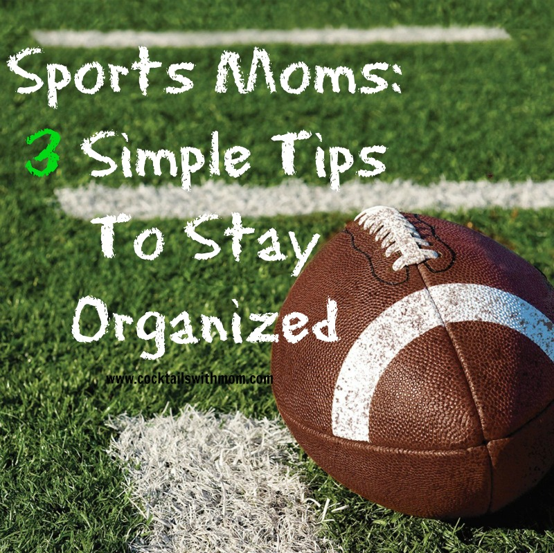 Sports Moms:  3 Simple Tips To Stay Organized