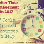 17 Tools, Tips and Resources To Help With Better Time Management In 2017