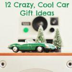 12 Crazy, Cool Car Gift Ideas