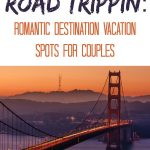 Road Trippin: Romantic Destination Vacation Spots For Couples