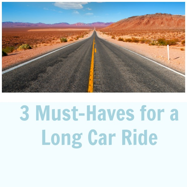 3 Must-Haves for a Long Car Ride