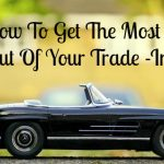 How To Get The Most Out Of Your Trade In