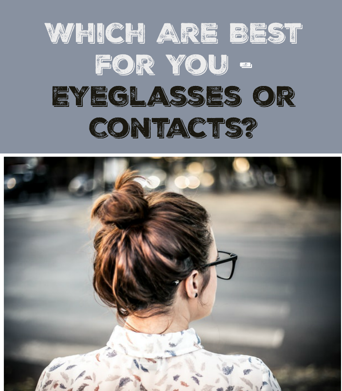 Which Are Best for You – Eyeglasses or Contacts?
