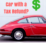 How to Buy a Car with A Tax Refund?