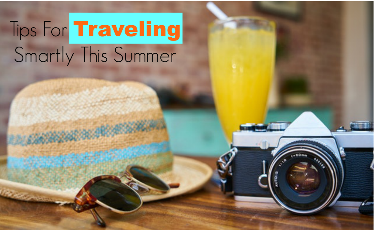 Tips For Traveling Smartly This Summer