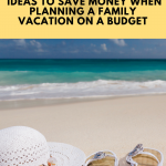 10 Ideas To Save Money When Planning A Family Vacation On A Budget
