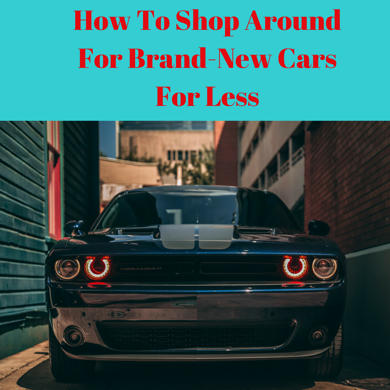 How To Shop Around For Brand-New Cars For Less