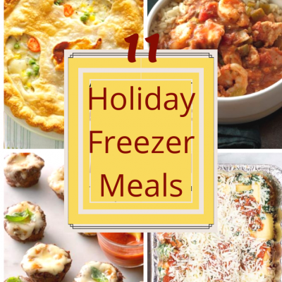 11 Holiday Freezer Meals to get you Through